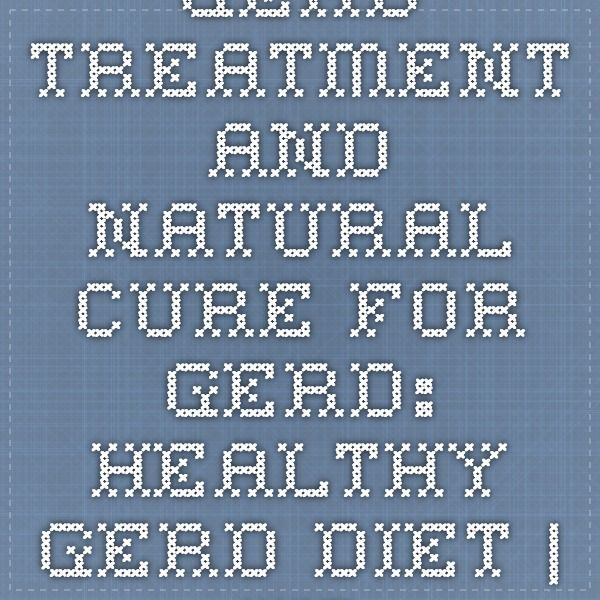 GERD Treatment and Natural Cure for GERD: Healthy GERD Diet | Healthy GERD Diet
