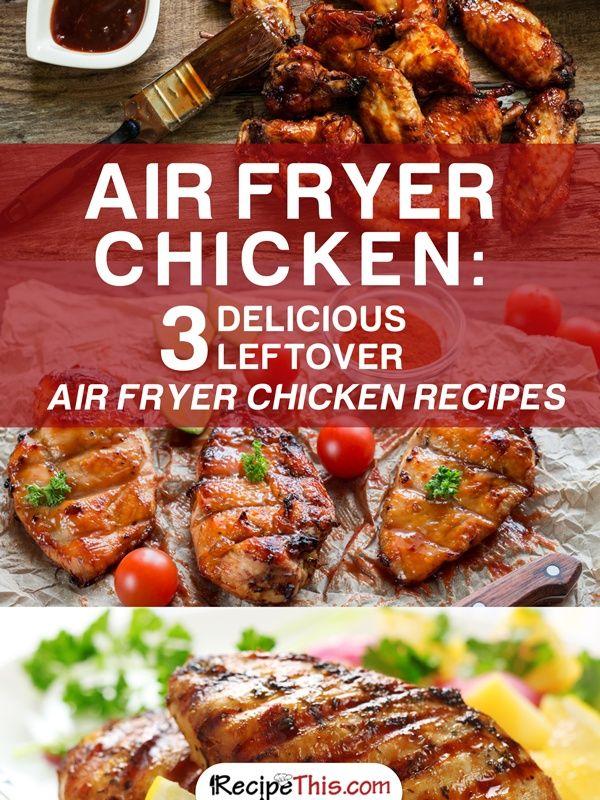 Air Fryer Chicken – 3 Delicious Leftover Air Fryer Chicken Recipes via @recipethis