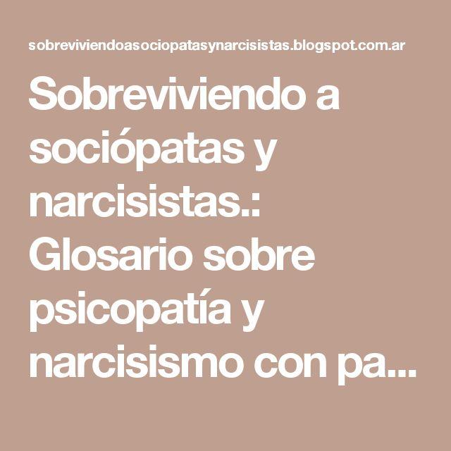Sobreviviendo a sociópatas y narcisistas.: Glosario sobre psicopatía y narcisismo con palabras finales