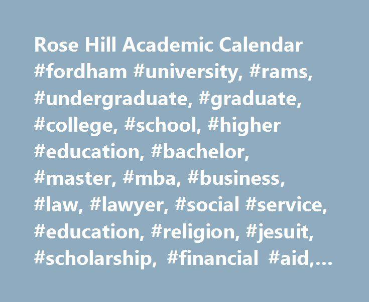 Rose Hill Academic Calendar #fordham #university, #rams, #undergraduate, #graduate, #college, #school, #higher #education, #bachelor, #master, #mba, #business, #law, #lawyer, #social #service, #education, #religion, #jesuit, #scholarship, #financial #aid, #liberal #arts http://anaheim.remmont.com/rose-hill-academic-calendar-fordham-university-rams-undergraduate-graduate-college-school-higher-education-bachelor-master-mba-business-law-lawyer-social-service-educat/  # Rose Hill Academic…