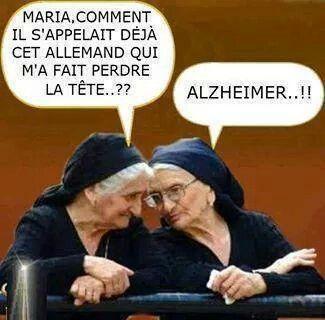 Maria, comment il s'appelait déjà cet Allemand qui m'a fait perdre la tête ? Alzheimer !