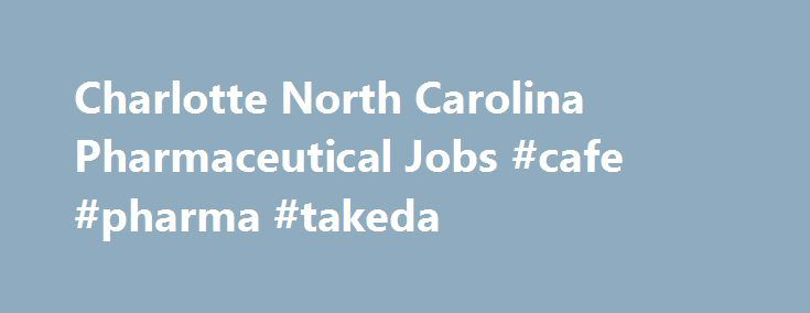 Charlotte North Carolina Pharmaceutical Jobs #cafe #pharma #takeda http://pharmacy.remmont.com/charlotte-north-carolina-pharmaceutical-jobs-cafe-pharma-takeda/  #pharmaceutical companies in charlotte nc # Charlotte, North Carolina Pharmaceutical Jobs Looking for Pharmaceutical Jobs in Charlotte, North Carolina. See currently available Pharmaceutical job openings in Charlotte, North Carolina on pharmaceutical.jobs.net. Browse the current listings and fill out job applications…