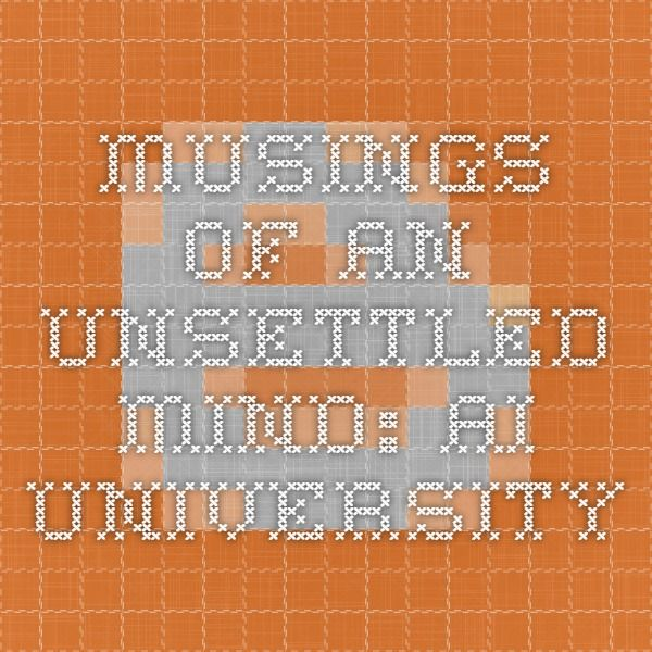 Musings of an unsettled mind: AI University