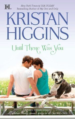 Until There Was You - Kristan Higgins...idk, maybe? Does this last write smut, or should I give it a shot?