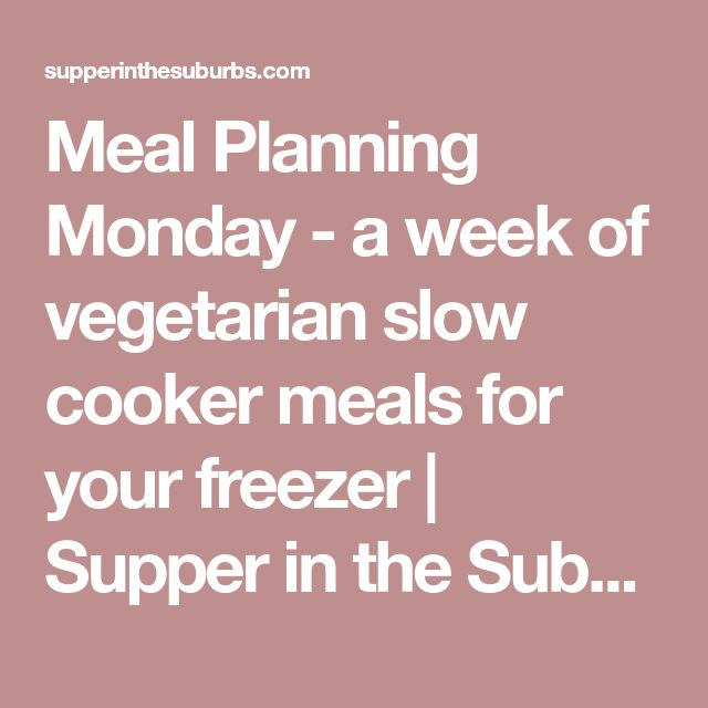 Meal Planning Monday - a week of vegetarian slow cooker meals for your freezer | Supper in the Suburbs