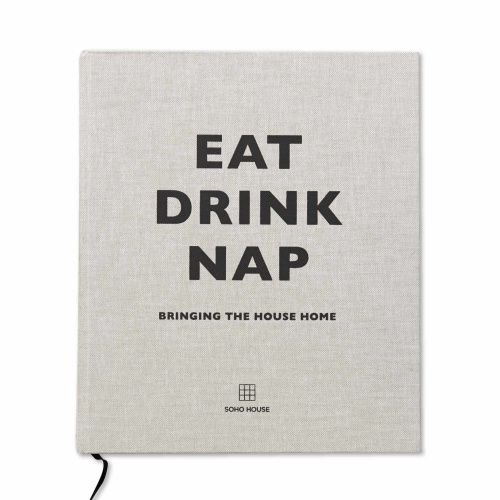 SHOP | Eat Drink Nap by Soho House. Packed with interior design tips, recipes and more, Eat, Drink, Nap shows you to how to take a slice of Soho House home. From cooking classic roast chicken, to shaking the perfect Soho Mule, to choosing the right sofa for your sitting room, our experts share their secrets for contemporary living the Soho House way.