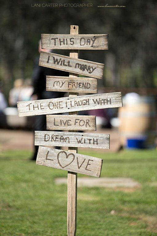 "Sign at wedding ceremony says ""This day I will marry my friend, the one that I laugh with, love for, dream with, love."" www.lanicarter.com"
