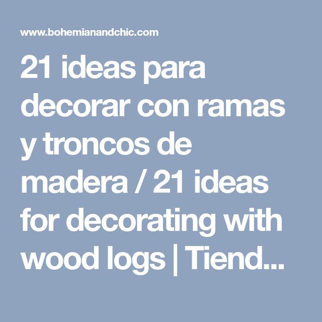 21 ideas para decorar con ramas y troncos de madera / 21 ideas for decorating with wood logs | Tienda online de decoración y muebles personalizados