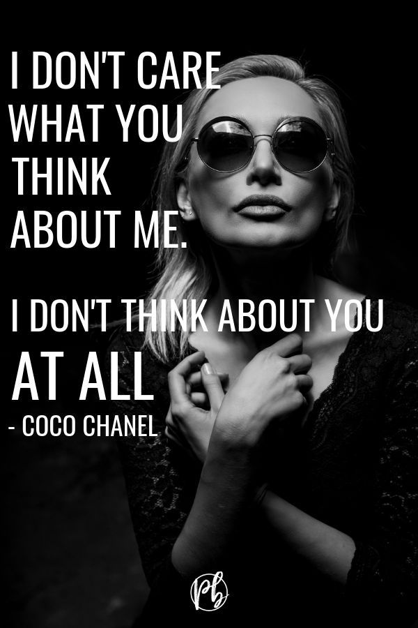 I Don T Care What You Think About Me I Don T Think About You At All Coco Chanel Thepinbar Pinterestmarket Girl Boss Quotes Boss Quotes Don T Care Quotes
