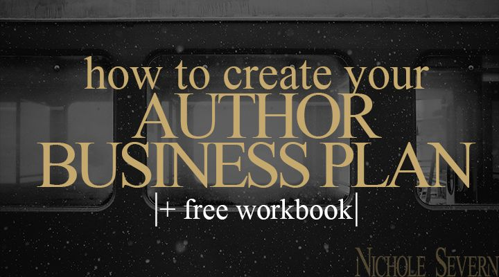 If you fail to plan, you plan to fail. How to Create Your Author Business Plan by Nichole Severn.