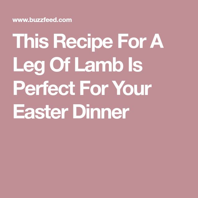 This Recipe For A Leg Of Lamb Is Perfect For Your Easter Dinner