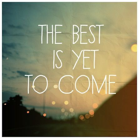 """""""The best is yet to come."""" #quotes"""
