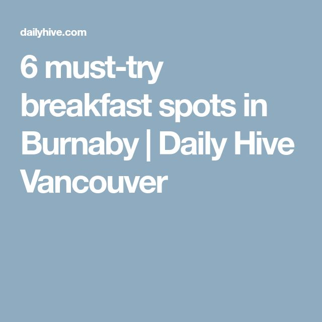 6 must-try breakfast spots in Burnaby | Daily Hive Vancouver