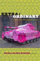 Extra/ordinary : craft and contemporary art / edited by Maria Elena Buszek