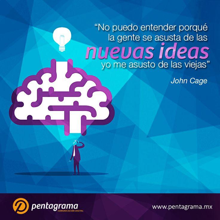 Las nuevas ideas cambian la forma en que nos perciben y percibimos el mundo, es momento de cambiar la forma de hacer las cosas