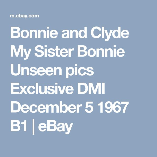 Bonnie and Clyde My Sister Bonnie Unseen pics Exclusive DMI December 5 1967 B1 | eBay