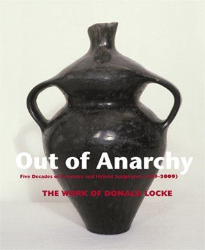 Out of Anarchy: Five Decades of Ceramics and Hybrid Sculptures (1959–2009) The Work of Donald Locke illustrates in detail a collision of incompatible ideas that inevitably and fundamentally changed Locke's approach to art in general and ceramics in particular. Features over 65 illustrations and an in depth interview with Carl E. Hazlewood—98 pages, hardbound. $75.00