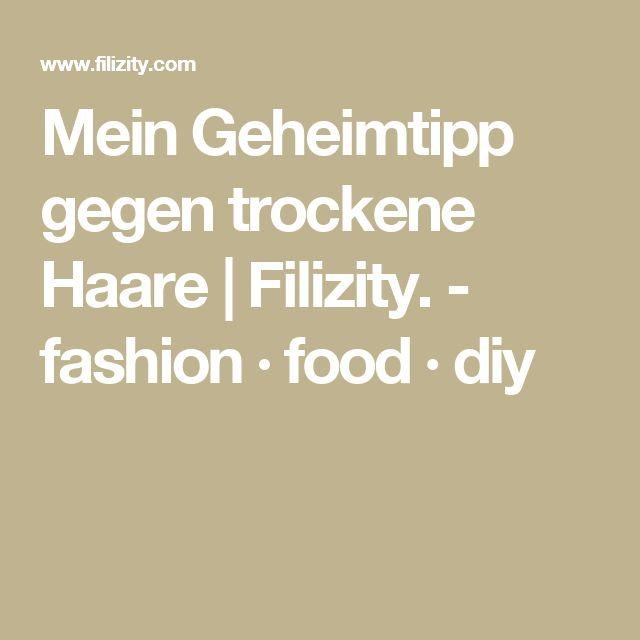 Mein Geheimtipp gegen trockene Haare | Filizity. - fashion · food · diy