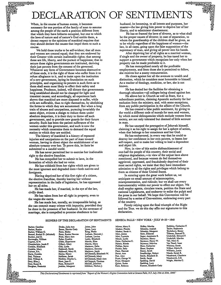 The Declaration of Sentiments: Written in 1848, The Declaration of Sentiments was a petition for women's right modeled after the Declaration of Independence. It talks about the oppressions men had imposed on women. It was written at the Women's Rights Convention in Seneca Falls.
