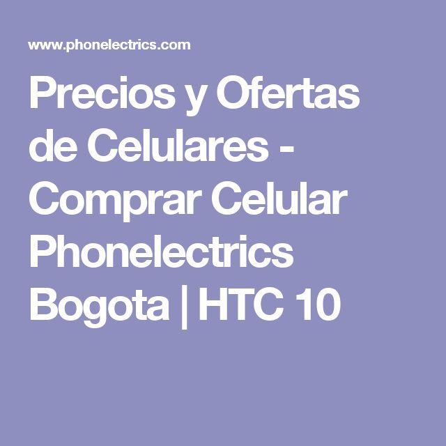 Precios y Ofertas de Celulares - Comprar Celular Phonelectrics Bogota   HTC 10