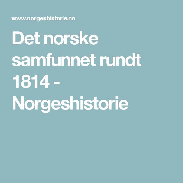Det norske samfunnet rundt 1814        - Norgeshistorie