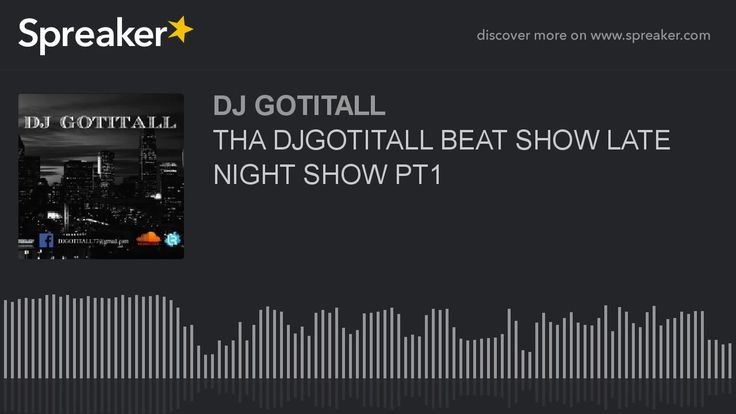 THA DJGOTITALL BEAT SHOW LATE NIGHT SHOW PT1 (part 1 of 9)
