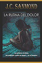 LA RUTINA DEL DOLOR: La Primera Víctima, Del Maltrato Contra La Mujer.., Es El Hombre. (Spanish Edition)