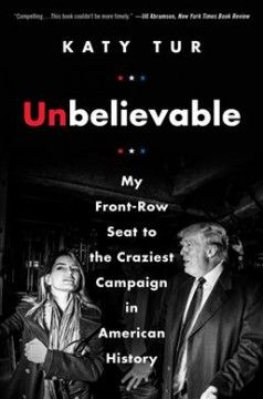 Unbelievable : my front-row seat to the craziest campaign in American history by Katy Tur.  The NBC news correspondent assigned to cover the Trump campaign for the 2016 presidential election shares her perspective on witnessing Trump's unexpected campaign successes.