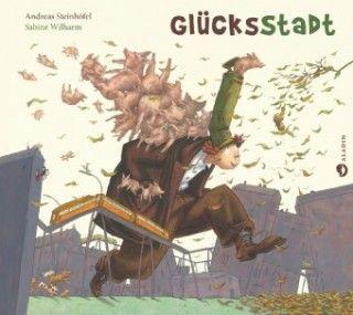 Andreas Steinhöfel, Sabine Wilharm: GlücksStadt
