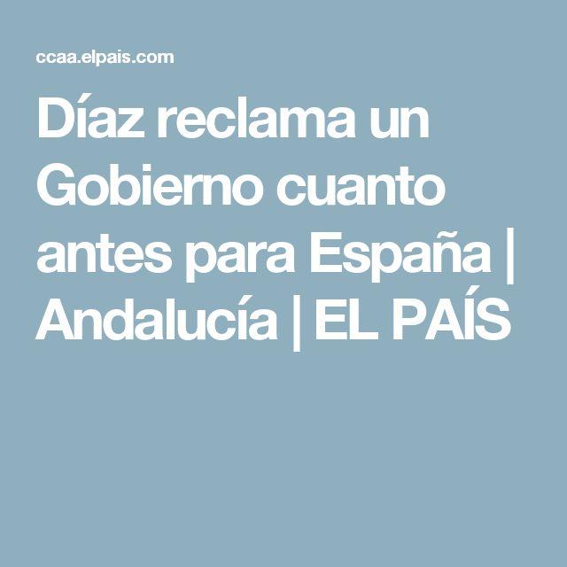 Díaz reclama un Gobierno cuanto antes para España | Andalucía | EL PAÍS