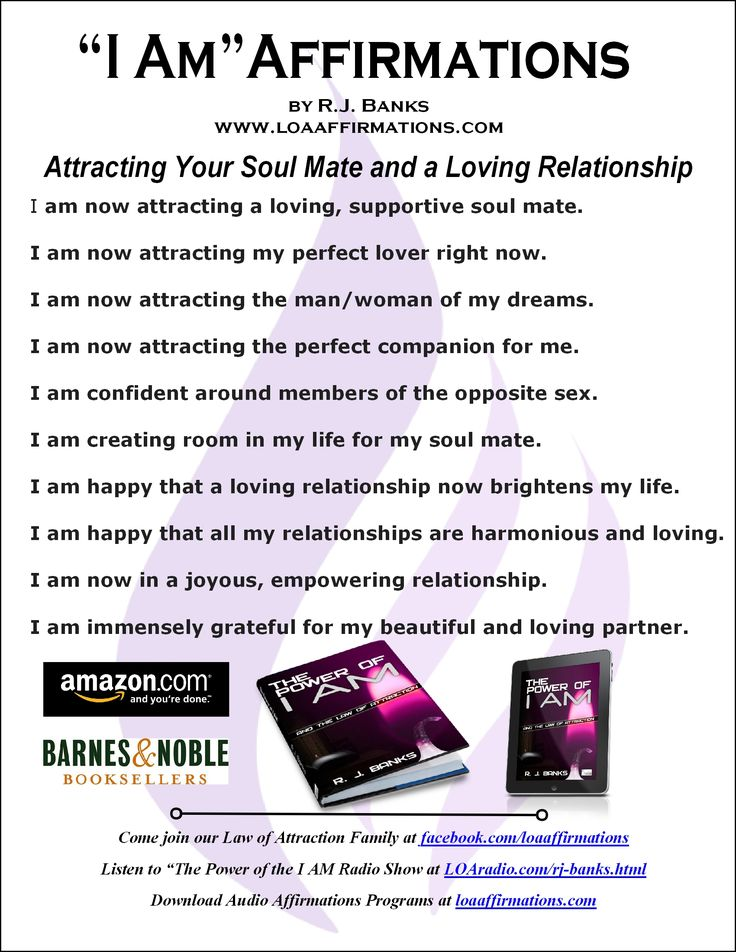 "Come join us at www.facebook.com/loaaffirmations We're almost a quarter million strong!!!!!!  Here are some of my favorite and very effective ""I AM"" affirmations for attracting love and your soul mate. Be sure to grab ""The Power of ""I AM"" and the Law of Attraction!!!! Supercharge your ""Attractor Factor"" and show you how to attract and live a happier more desirable life...Plus it contains a whole list of ""I AM"" affirmations to attract and live Happy, Healthy and Wealthy  - R.J. Banks"