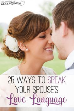 Are you loving your husband the way he needs to be loved or the way you need to be loved? Here are 25 ways to make sure your message gets through.