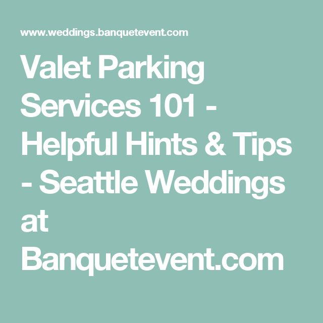 Valet Parking Services101 - Helpful Hints & Tips - Seattle Weddings at Banquetevent.com