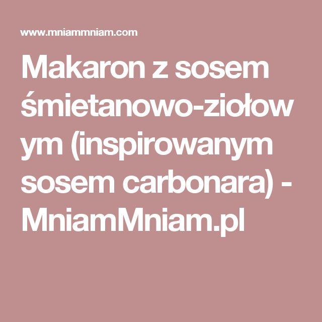 Makaron z sosem śmietanowo-ziołowym (inspirowanym sosem carbonara) -  MniamMniam.pl