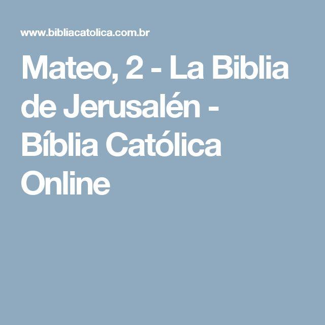 Mateo, 2 - La Biblia de Jerusalén - Bíblia Católica Online