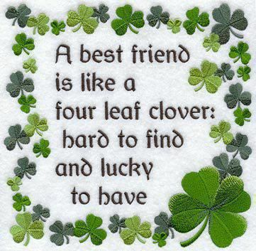 Irish blessing: A best friend is like a four-leaf clover...