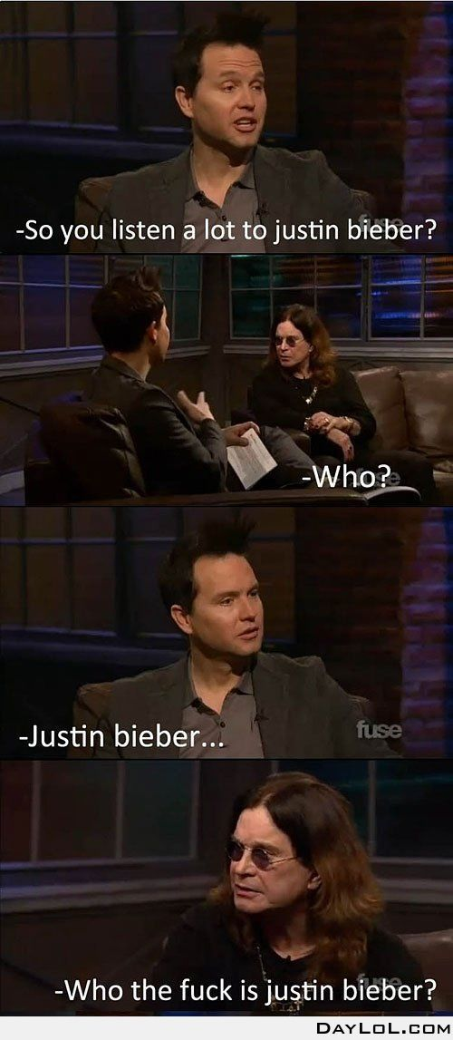 Lucky ozzy. I wish I didnt know who Justin Beiber was