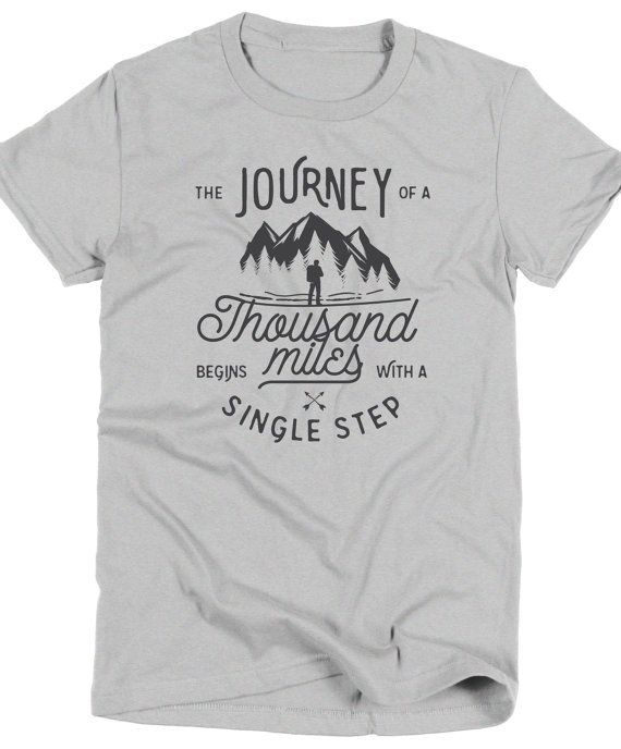 Journey of a Thousand Miles Begins With a Single Step T-Shirt Inspirational T Shirt Tees Ladies Girl Womens Mens Gift Present Ideas Outdoors