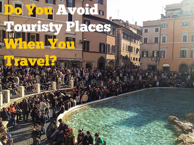 Do You Avoid Touristy Places When You Travel?