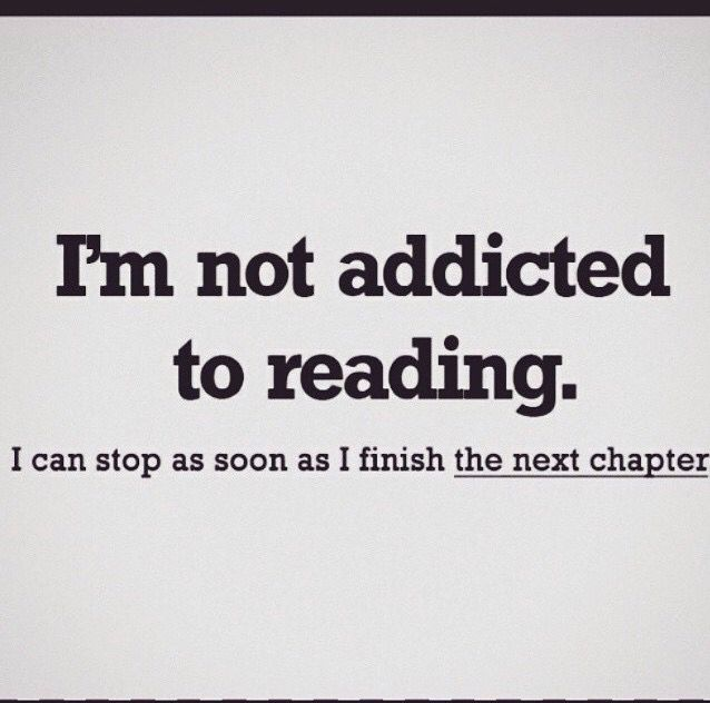 I am not addicted to reading.  I can stop as soon as I finish the next chapter.