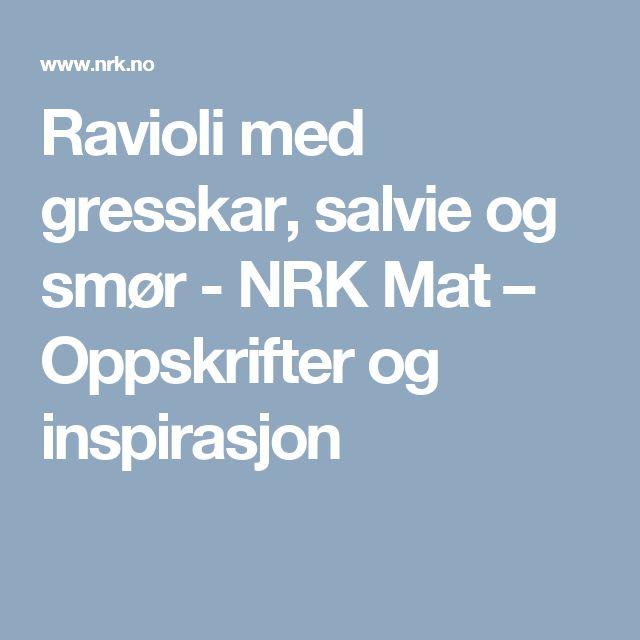 Ravioli med gresskar, salvie og smør - NRK Mat – Oppskrifter og inspirasjon