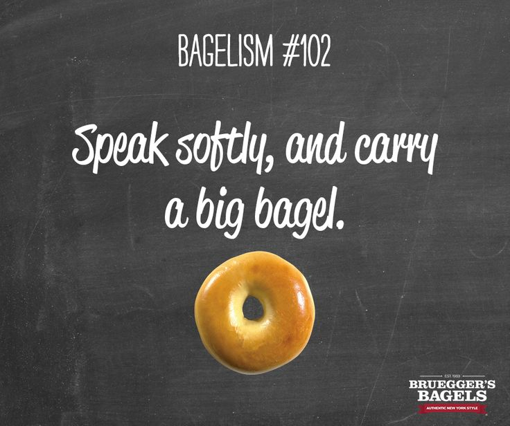 Speak softly, and carry a big bagel. #Bagelism