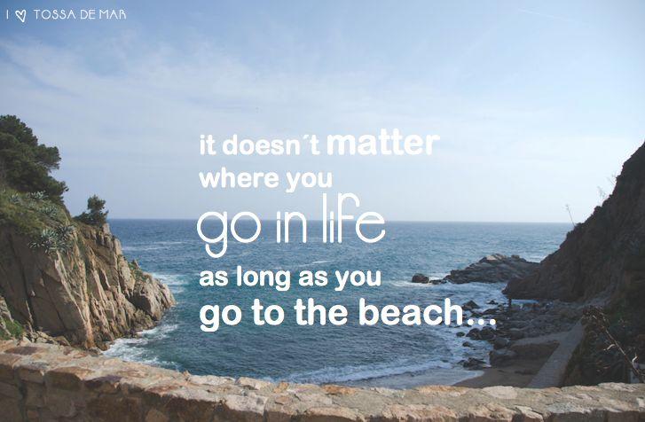 """""""No importa a dónde vayas en la vida, siempre que vayas a la playa""""."""