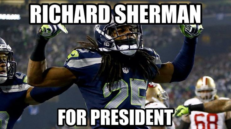Richard Sherman for President!  ...   .(Well by the time he's old enough he'll be .... Peyton Manning's age! bwahaha) - meme found on Richard Sherman's facebook page