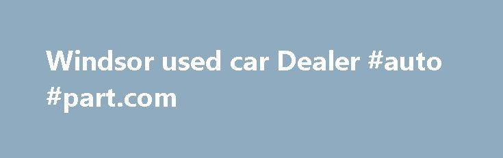 Windsor used car Dealer #auto #part.com http://auto.remmont.com/windsor-used-car-dealer-auto-part-com/  #auto max # Online Showroom Welcome to AutoMAXX! AutoMaxx has the best selection of used cars for sale, used trucks for sale, used SUVs for sale and used Vans for sale in Windsor, Ontario. AutoMaxx sells all makes and models including Dodge, Chrysler, Chevrolet, Cadillac, Ford, GMC, Jeep, Lincoln, Mazda, Pontiac and Saturn used cars, [...]Read More...The post Windsor used car Dealer #auto…