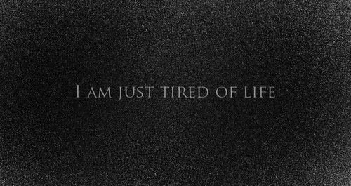 i'm tired, tired of everything. things of the past, things in the future, things of now. i would rather die than one more night lying in my bed and lonely cry.