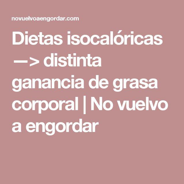 Dietas isocalóricas —> distinta ganancia de grasa corporal   No vuelvo a engordar