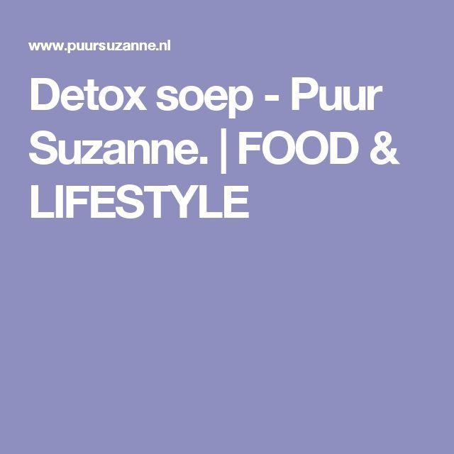 Detox soep - Puur Suzanne.   FOOD & LIFESTYLE