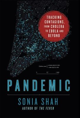 Pandemic: Tracking Contagions from Cholera to Ebola and Beyond by Sonia Shah