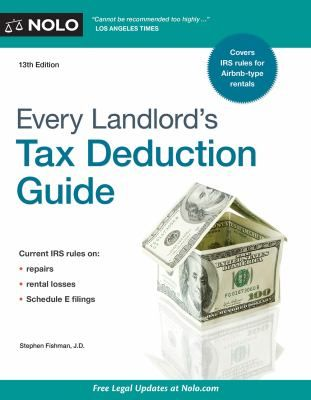 Every Landlord's Tax Deduction Guide  (Book) : Fishman, Stephen : Offers advice to landlords on maximizing tax deductions, addressing how to file with the new rules for Airbnb, take real estate tax credits, maximize depreciation deductions, and deduct home office, travel, and casualty losses.
